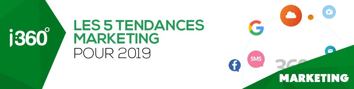 Quelles sont les 5 tendances marketing pour 2019?