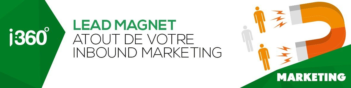 Le lead magnet : atout de votre Inbound marketing