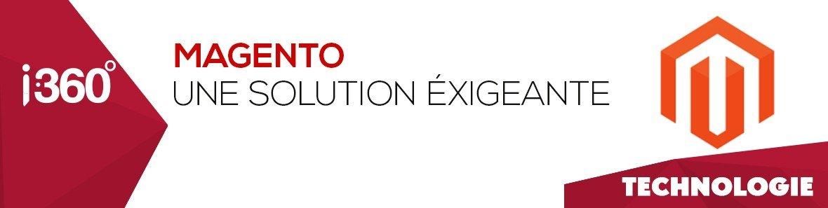 Magento : Une solution exigeante pour des e-commerçants exigeants !